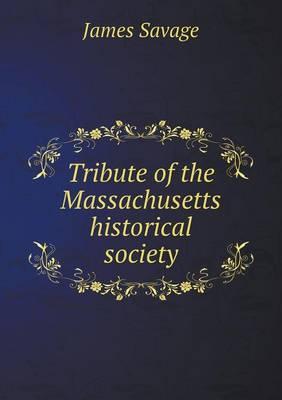 Tribute of the Massachusetts Historical Society