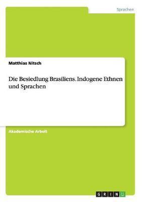 Die Besiedlung Brasiliens. Indogene Ethnen und Sprachen