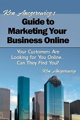 Ken Anczerewicz's Guide to Marketing Your Business Online