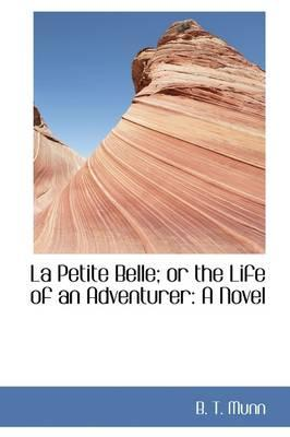 La Petite Belle; or the Life of an Adventurer