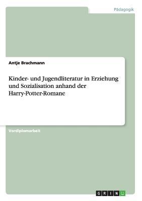 Kinder- und Jugendliteratur in Erziehung und Sozialisation anhand der Harry-Potter-Romane