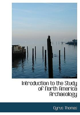 Introduction to the Study of North America Archaeology