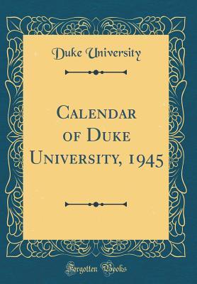 Calendar of Duke University, 1945 (Classic Reprint)