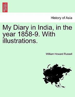 My Diary in India, in the year 1858-9. With illustrations. Vol. I