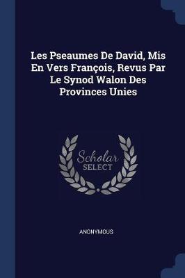 Les Pseaumes de David, MIS En Vers François, Revus Par Le Synod Walon Des Provinces Unies