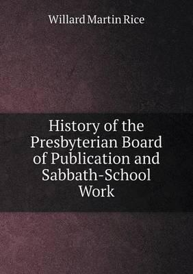 History of the Presbyterian Board of Publication and Sabbath-School Work