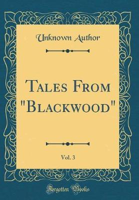 "Tales From ""Blackwood"", Vol. 3 (Classic Reprint)"