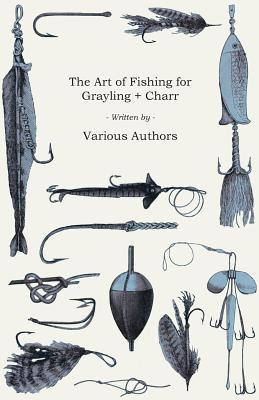 ART OF FISHING FOR GRAYLING &
