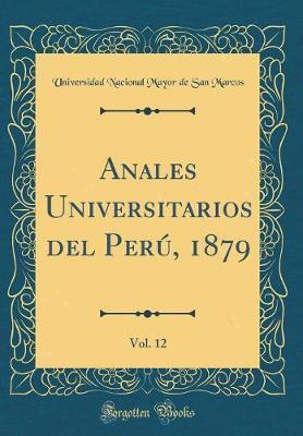 Anales Universitarios del Perú, 1879, Vol. 12 (Classic Reprint)