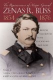 The Reminiscences of Major General Zenas R. Bliss, 1854-1876: From the Texas Frontier to the Civil War and Back Again