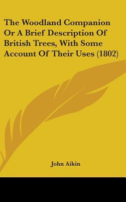 The Woodland Companion Or A Brief Description Of British Trees, With Some Account Of Their Uses (1802)