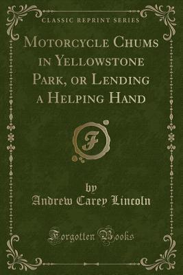 Motorcycle Chums in Yellowstone Park, or Lending a Helping Hand (Classic Reprint)