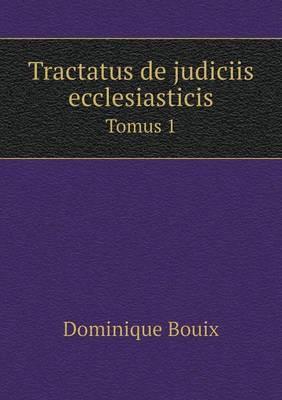 Tractatus de Judiciis Ecclesiasticis Tomus 1