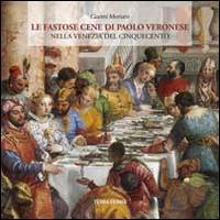 Veronese - Le fastose cene di Paolo Veronese nella Venezia del Cinquecento