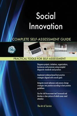 Social Innovation Complete Self-Assessment Guide