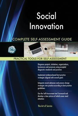 Social Innovation Complete Self-Assessment Guide
