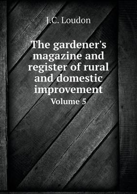 The Gardener's Magazine and Register of Rural and Domestic Improvement Volume 5