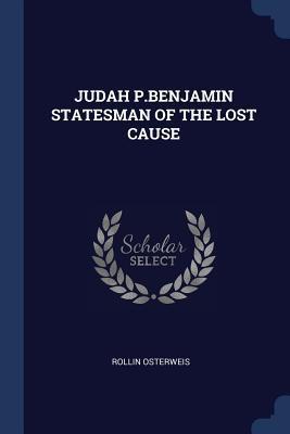 Judah P.Benjamin Statesman of the Lost Cause