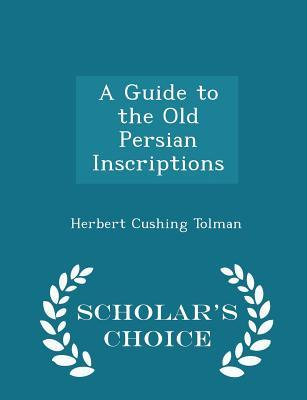 A Guide to the Old Persian Inscriptions - Scholar's Choice Edition