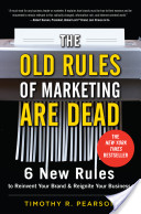The Old Rules of Marketing are Dead: 6 New Rules to Reinvent Your Brand and Reignite Your Business