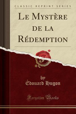 Le Mystère de la Rédemption (Classic Reprint)