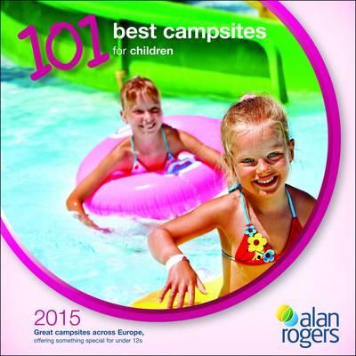 Alan Rogers - 101 Best Campsites for Children 2015