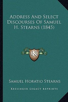 Address and Select Discourses of Samuel H. Stearns (1845)