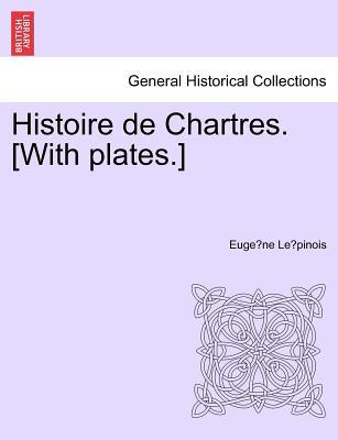 Histoire de Chartres. [With plates.] Tome II