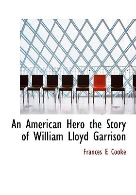 An American Hero the Story of William Lloyd Garrison