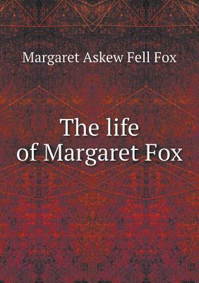The Life of Margaret Fox