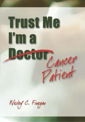 Trust Me, I'm A Cancer Patient