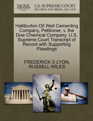 Halliburton Oil Well Cementing Company, Petitioner, V. the Dow Chemical Company. U.S. Supreme Court Transcript of Record with Supporting Pleadings