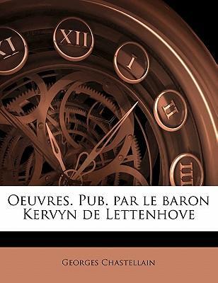 Oeuvres. Pub. Par Le Baron Kervyn de Lettenhove