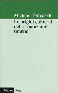 Le origini culturali della cognizione umana