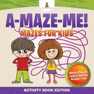 A-Maze-Me! Mazes for...