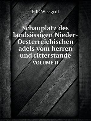 Schauplatz Des Landsassigen Nieder-Oesterreichischen Adels Vom Herren Und Ritterstande Volume II