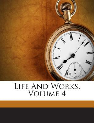 Life and Works, Volume 4