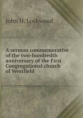 A Sermon Commemorative of the Two-Hundredth Anniversary of the First Congregational Church of Westfield
