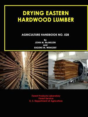 Drying Eastern Hardwood Lumber (Agriculture Handbook No. 528)