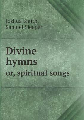 Divine Hymns Or, Spiritual Songs