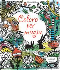 Coloro per magia. Ediz. illustrata