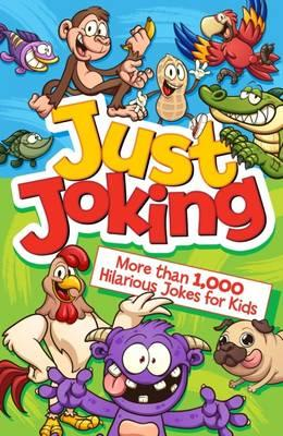 Just Joking! More than 1,000 Hilarious Jokes for Kids