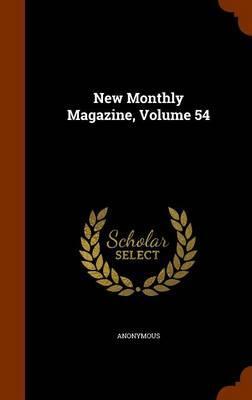 New Monthly Magazine, Volume 54