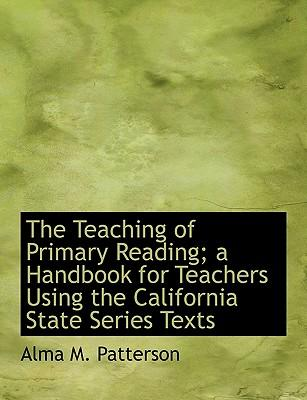 The Teaching of Primary Reading; a Handbook for Teachers Using the California State Series Texts