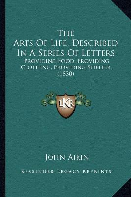The Arts of Life, Described in a Series of Letters