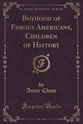 Boyhood of Famous Americans, Children of History (Classic Reprint)