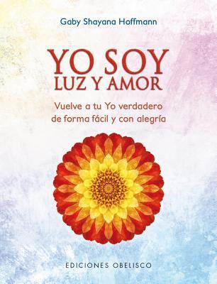 Yo soy luz y amor / I am Light and Love