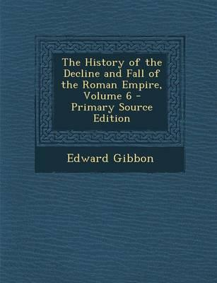 The History of the Decline and Fall of the Roman Empire, Volume 6