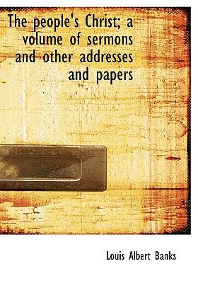 The People's Christ; A Volume of Sermons and Other Addresses and Papers