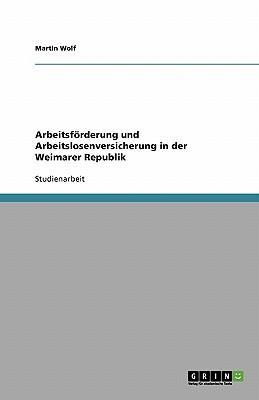 Arbeitsförderung und Arbeitslosenversicherung in der Weimarer Republik